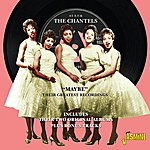 """The Chantels """"Maybe"""" - Their Greatest Recordings - Including Their Two Original Albums Plus Bonus Tacks"""