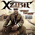 Xzibit Up Out The Way (Feat. E-40)