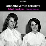 Lorraine Baby, I Need You: The Old Town 45