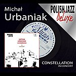 Michal Urbaniak Constellation ‎– In Concert