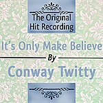 Conway Twitty The Original Hit Recording: It's Only Make Believe