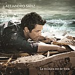 Alejandro Sanz La Música No Se Toca