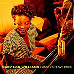 Mary Lou Williams I Made You Love Paris