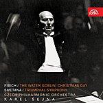 Czech Philharmonic Orchestra Fibich, Smetana: The Water Goblin, Christmas Day - Triumphal Symphony