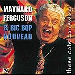 Maynard Ferguson These Cats Can Swing!