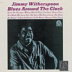 Jimmy Witherspoon Blues Around The Clock (Remastered)
