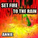 Annie Set Fire To The Rain