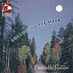Ensemble Galilei Following The Moon