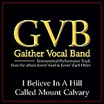 Gaither Vocal Band I Believe In A Hill Called Mount Calvary Performance Tracks