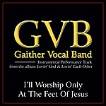 Gaither Vocal Band I'll Worship Only At The Feet Of Jesus Performance Tracks