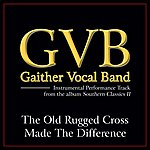 Gaither Vocal Band The Old Rugged Cross Made The Difference Performance Tracks