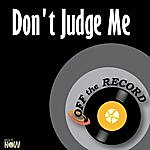 Off The Record Don't Judge Me - Single
