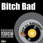 Off The Record Bitch Bad - Single