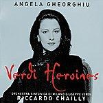 Angela Gheorghiu Angela Gheorghiu - Verdi Heroines