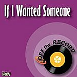 Off The Record If I Wanted Someone - Single
