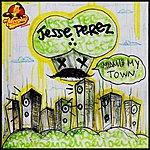 Jesse Perez Miami's My Town