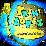 Trini Lopez Greatest And Latest