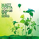 Matt Costa Songs We Sing