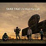 Take That I'd Wait For Life (International)