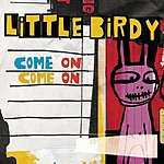 Little Birdy Come On Come On