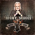 Ricky Skaggs Music To My Ears