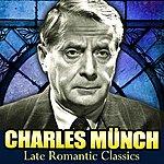 Charles Munch Late Romantic Classics