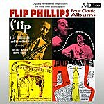 Flip Phillips Four Classic Albums (Flip / The Flip Phillips - Buddy Rich Trio / Flip Wails / Swinging With Flip) [Remastered]