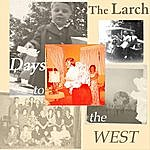 The Larch Days To The West