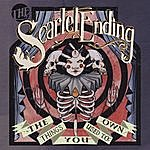 The Scarlet Ending The Things You Used To Own