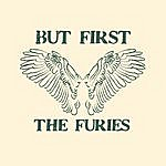 The Furies But First