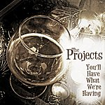 The Projects You'll Have What We're Having