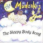 The Mudcakes The Sleepy Body Song