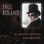 Paul Roland Roaring Boys & Sarabande
