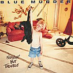 Blue Murder Nothin' But Trouble