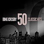 Bing Crosby 50 Classic Hits