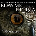 Mark Kilian Bless Me, Ultima (Original Motion Picture Soundtrack