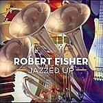 Robert Fisher Jazzed Up