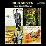 Bud Shank Four Classic Albums (The Bud Shank Quartet Featuring Claude Williamson / The Swing's To Tv / Bud Shank Plays Tenor / I'll Take Romance) [Remastered]