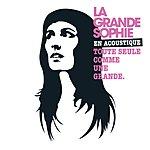 La Grande Sophie La Grande Sophie En Acoustique Toute Seule Comme Une Grande