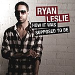 Ryan Leslie How It Was Supposed To Be