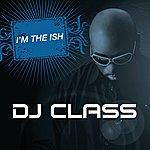 DJ Class I'm The Ish (Edited Version)
