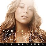 Mariah Carey I Want To Know What Love Is (The Remixes)