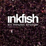 Inkfish Six Minutes Stronger
