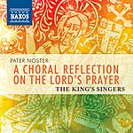 The King's Singers Pater Noster: A Choral Refelction On The Lord's Prayer