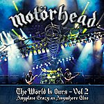Motörhead The World Is Ours - Vol 2 - Anyplace Crazy As Anywhere Else