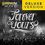 Gateway Worship Forever Yours (Deluxe Edition)