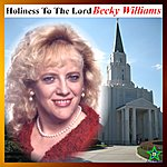 Becky Williams Holiness To The Lord
