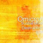 Omicron Sustainable Destruction E.P