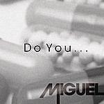 Miguel Do You...