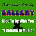 Gallery 2 Original Hits By Gallery: Nice To Be With You & I Believe In Music - Single